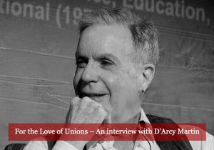For the Love of Unions – An interview with Dr. D'Arcy Martin, author of Thinking Union: Activism and Education in Canada's Labour Movement